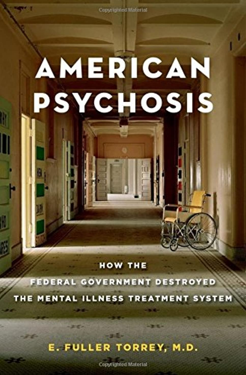 嘆く処分した前提条件American Psychosis: How the Federal Government Destroyed the Mental Illness Treatment System