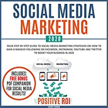 Social Media Marketing 2020: Your Step-by-Step Guide to Social Media Marketing Strategies on How to Gain a Massive Following on Facebook, Instagram, YouTube, and Twitter to Boost Your Business in 2020