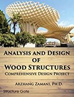 Analysis and Design of Wood Structures: Comprehensive Design Project