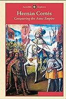 Hernan Cortes: Conquering the Aztec Empire (Incredible Explorers)