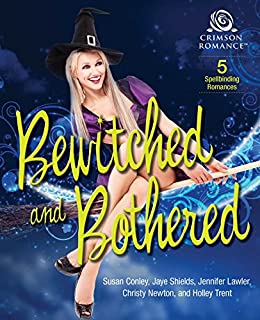 Bewitched and Bothered: 5 Spellbinding Romances by [Conley, Susan, Shields, Jaye, Lawler, Jennifer, Newton, Christy, Trent, Holley]