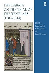 The Debate on the Trial of the Templars (1307–1314)