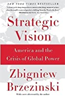Strategic Vision: America and the Crisis of Global Power by Zbigniew Brzezinski(2013-09-10)