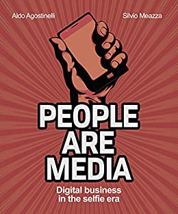 People Are Media: How the Digital Changes Customer Behaviour by [Agostinelli, Aldo, Meazza, Silvio]