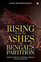 Rising From the Ashes of Bengal's Partition: Untold Story of a 'Phoenix' Aspiring to Live a New Life