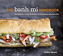 The Banh Mi Handbook: Recipes for Crazy-Delicious Vietnamese Sandwiches [A Cookbook] by [Nguyen, Andrea]