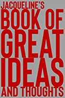 Jacqueline's Book of Great Ideas and Thoughts: 150 Page Dotted Grid and individually numbered page Notebook with Colour Softcover design. Book format:  6 x 9 in