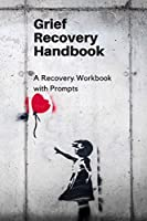 Grief Recovery Handbook: A Recovery Workbook with Prompts