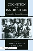 Cognition and Instruction: Twenty-five Years of Progress (Carnegie Mellon Symposia on Cognition Series)