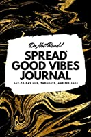 Do Not Read! Spread Good Vibes Journal (6x9 Softcover Lined Journal / Notebook) (6x9 Lined Journal)