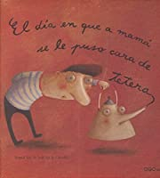 El dia en que a mama se le puso la cara de tetera / The Day Mother had a Face like a Teapot (Coleccion O)