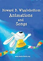 Howard B. Wigglebottom: Animations and Songs