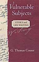 Vulnerable Subjects: Ethics and Life Writing