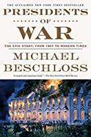 Presidents of War: The Epic Story, from 1807 to Modern Times