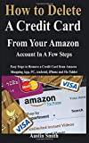 How to Delete A Credit Card From Your Amazon Account In A Few Steps: Easy Steps to Remove a Credit Card from Amazon Shopping App, PC, Android, iPhone and Fie Tablet