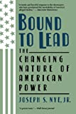 Bound To Lead: The Changing Nature Of American Power