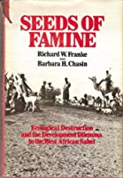 Seeds of Famine: Ecological Destruction and the Development Dilemma in the West African Sahel