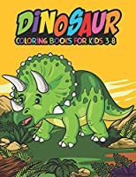 Dinosaur Coloring Books for Kids 3-8: Fantastic Dinosaur Coloring Kids Book with 50 Diplodocus, Tyrannosaurus, Apatosaurus, Mosasaur, Protoceratops, Brachiosaurus, Triceratops and More! Great Gift for Boys, Girls Cartoon Dinosaur Colouring Book