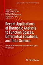 Recent Applications of Harmonic Analysis to Function Spaces, Differential Equations, and Data Science: Novel Methods in Harmonic Analysis, Volume 2 (Applied and Numerical Harmonic Analysis)