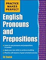 Practice Makes Perfect: English Pronouns and Prepositions (Practice Makes Perfect Series)
