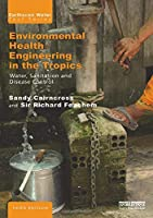 Environmental Health Engineering in the Tropics: Water, Sanitation and Disease Control (Earthscan Water Text)