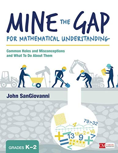 Download Mine the Gap for Mathematical Understanding, Grades K-2: Common Holes and Misconceptions and What To Do About Them (Corwin Mathematics Series) 1506337686