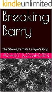 Breaking Barry: The Strong Female Lawyer's Grip (English Edition)