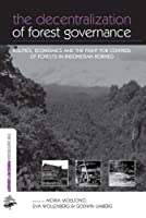 The Decentralization of Forest Governance: Politics, Economics and the Fight for Control of Forests in Indonesian Borneo (The Earthscan Forest Library)