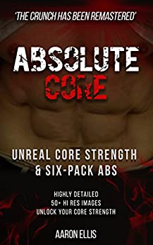 ABSolute Core: The Manual for Developing Unreal Core Strength by [Ellis, Aaron]