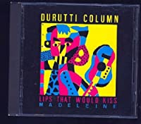 Durutti Column - Lips That Would Kiss by Durutti Column