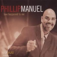 Love Happened To Me by Phillip Manuel (2000-08-08)