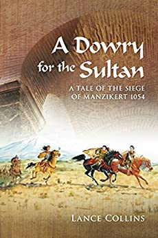 A Dowry for the Sultan: A tale of the siege of Manzikert 1054 by [Collins, Lance]