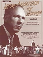 Leroy Anderson for Strings: String Quartet or String Orchestra- Cello