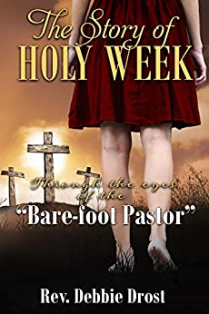 """The Story of Holy Week: Through the eyes of the Bare-foot Pastor"""" by [Drost, Rev. Debbie]"""