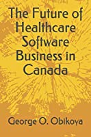The Future of Healthcare Software Business in Canada