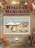 Holiday Memories in Cross Stitch and Needlepoint: Fifty Designs Inspired by Childhood