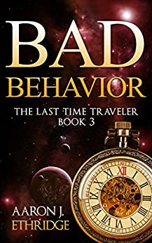 Bad Behavior (The Last Time Traveler Book 3) by [Ethridge, Aaron J.]