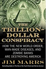 The Trillion-Dollar Conspiracy: How the New World Order, Man-Made Diseases, and Zombie Banks Are Destroying America Kindle Edition