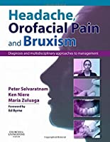 Headache, Orofacial Pain and Bruxism: Diagnosis and multidisciplinary approaches to management(Content Advisors: Stephen Friedmann BDSc (Dental); Cathy Sloan MBBS Dip RANZCOG (Medical), 1e by Unknown(2009-08-18)