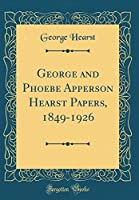 George and Phoebe Apperson Hearst Papers, 1849-1926 (Classic Reprint)