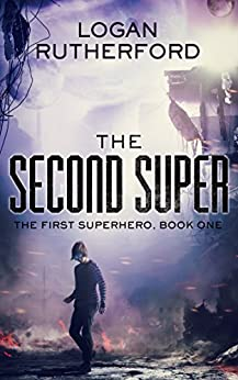 The Second Super (The First Superhero Book 1) by [Rutherford, Logan]