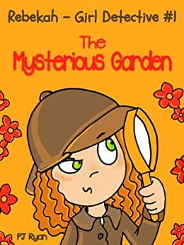 Rebekah - Girl Detective #1: The Mysterious Garden (a fun short story mystery for children ages 9-12) by [Ryan, PJ]