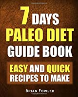 7 Days Paleo Diet Guide - Easy And Quick Recipes To Make