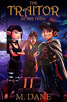 The Traitor in the Trees: The Magical Adventures of a Thief by [Dane, Michael]