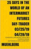 25 Days in the World of an Intermarket Futures Day-Trader 03/25/19-04/29/19 (Relational & Time Price-Prediction) (English Edition)
