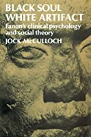 Black Soul, White Artifact: Fanon's Clinical Psychology and Social Theory
