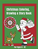 "Christmas, Coloring Drawing & Story Book For Ages 6-12: This 50 page book with 8.5"" by 11"" pages with visual prompts to encourage creative writing for kids will make great gift."