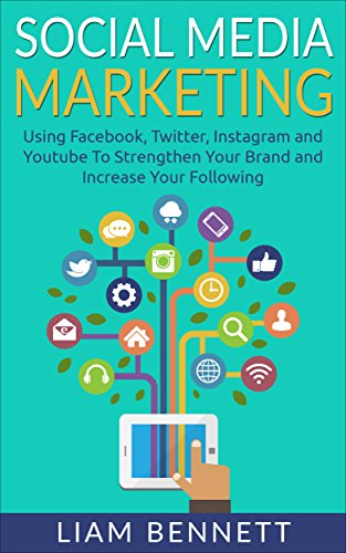 Social Media Marketing: Using Facebook, Twitter, Instagram and Youtube To Strengthen Your Brand and Increase Your Following (English Edition)の詳細を見る