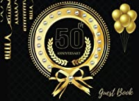 50th Anniversary Guest Book: Fifty Fiftieth Birthday Wedding Anniversary Party Guest Book Message Book Keepsake Notebook For Family and Friend To Guest Book. (Guests) (Celebrations Guest). [並行輸入品]
