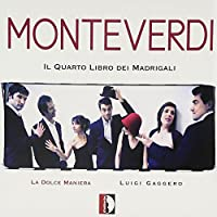 Monteverdi: Il Quarto Libro dei Madrigali